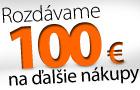 Získajte od nás 100 € na ďalšie nákupy!