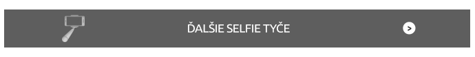 ĎALŠIE SELFIE TYČE > (šedý)