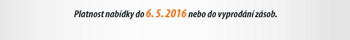 Platnost nabídky do 6. 5. 2016 nebo do vyprodání zásob.